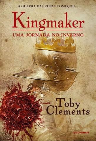 Baixar Livro Kingmaker - uma Jornada No Inverno  - Kingmaker Vol. 1 - Toby Clements em ePub PDF Mobi ou Ler Online