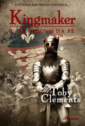 Baixar Livro O Abandono da Fé - Kingmaker Vol. 2 - Toby Clements em ePub PDF Mobi ou Ler Online