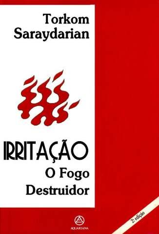 Baixar Livro Irritação - O Fogo Destruidor - Torkom Saraydarian em ePub PDF Mobi ou Ler Online