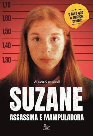 Baixar Livro Suzane: Assassina e Manipuladora - Ullisses Campbell em ePub PDF Mobi ou Ler Online