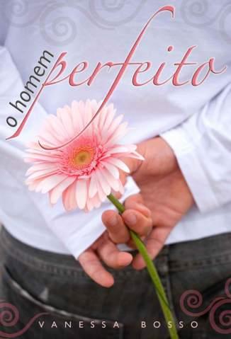 Baixar O Homem Perfeito - Vanessa Bosso ePub PDF Mobi ou Ler Online
