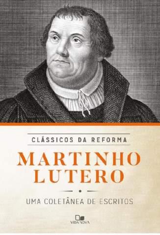 Baixar Livro Martinho Lutero: Coletânea de Escritos - Série Clássicos da Reforma  - Vários Autores  em ePub PDF Mobi ou Ler Online