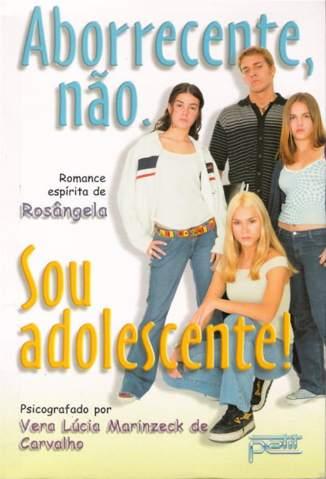 Baixar Livro Aborrecente, Não. Sou Adolescente - Vera Lúcia Marinzeck de Carvalho em ePub PDF Mobi ou Ler Online