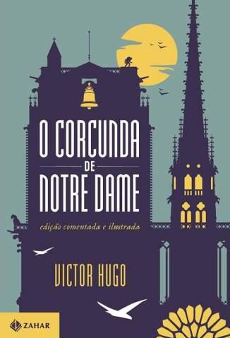 Baixar Livro O Corcunda de Notre Dame:  Edição Comentada e Ilustrada - Victor Hugo em ePub PDF Mobi ou Ler Online