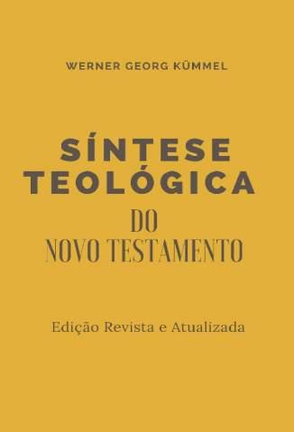 Baixar Livro Síntese Teológica do Novo Testamento - W. G. Kummel em ePub PDF Mobi ou Ler Online