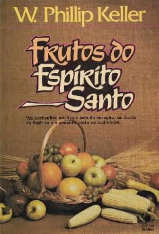 Baixar Livro Frutos do Espírito Santo - W. Phillip Keller em ePub PDF Mobi ou Ler Online