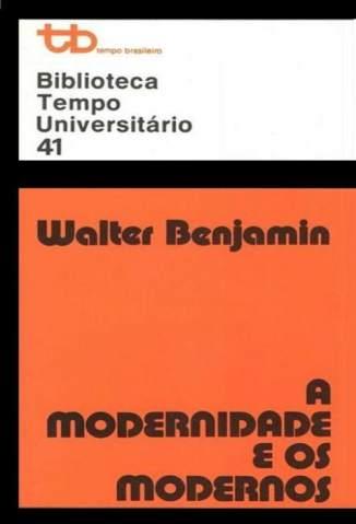 Baixar A Modernidade e Os Modernos - Walter Benjamin ePub PDF Mobi ou Ler Online
