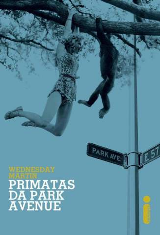 Baixar Primatas da Park Avenue - Wednesday Martin ePub PDF Mobi ou Ler Online