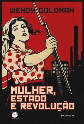 Baixar Mulher, Estado e Revolução - Wendy Goldman ePub PDF Mobi ou Ler Online