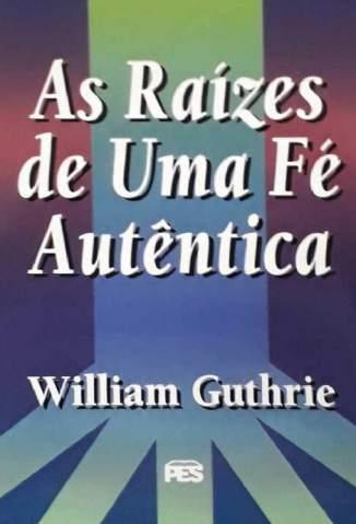 Baixar Livro As Raizes de uma Fe Autentica - William Guthrie em ePub PDF Mobi ou Ler Online