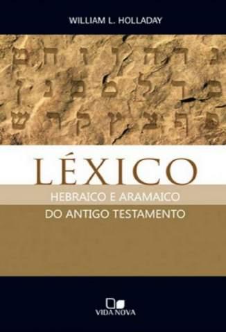 Baixar Livro Léxico Hebraico e Aramaico do Antigo Testamento - William Holladay em ePub PDF Mobi ou Ler Online