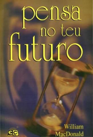 Baixar Livro Pensa No Teu Futuro - William Macdonald em ePub PDF Mobi ou Ler Online