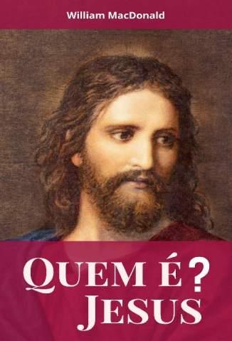 Baixar Livro Quem é Jesus - William Macdonald em ePub PDF Mobi ou Ler Online
