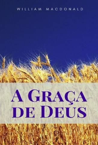 Baixar Livro A Graça de Deus - William Macdonald em ePub PDF Mobi ou Ler Online