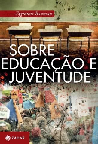 Baixar Livro Sobre Educação e Juventude - Zygmunt Bauman em ePub PDF Mobi ou Ler Online